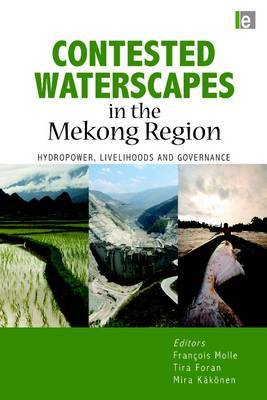 Contested waterscapes in the Mekong Region: hydropower, livelihoods and governance Dr Tira Foran Research Fellow, Unit for Social and Environmental...