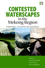 François Molle, Tira Foran and Mira Käkönen, eds., Contested Waterscapes in the Mekong Region: Hydropower, Livelihoods, and Governance. London and...